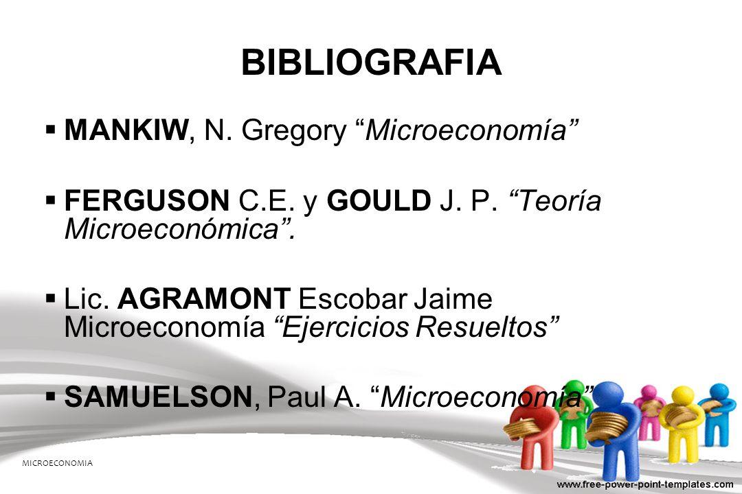 MANKIW, N. Gregory Microeconomía FERGUSON C.E. y GOULD J. P. Teoría Microeconómica. Lic. AGRAMONT Escobar Jaime Microeconomía Ejercicios Resueltos SAM