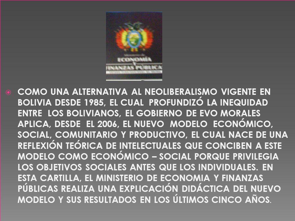 COMO UNA ALTERNATIVA AL NEOLIBERALISMO VIGENTE EN BOLIVIA DESDE 1985, EL CUAL PROFUNDIZÓ LA INEQUIDAD ENTRE LOS BOLIVIANOS, EL GOBIERNO DE EVO MORALES