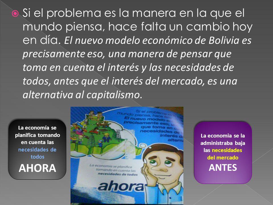 Si el problema es la manera en la que el mundo piensa, hace falta un cambio hoy en día. El nuevo modelo económico de Bolivia es precisamente eso, una