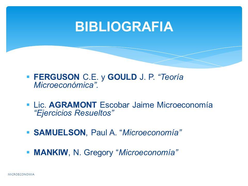 FERGUSON C.E. y GOULD J. P. Teoría Microeconómica. Lic. AGRAMONT Escobar Jaime Microeconomía Ejercicios Resueltos SAMUELSON, Paul A. Microeconomía MAN