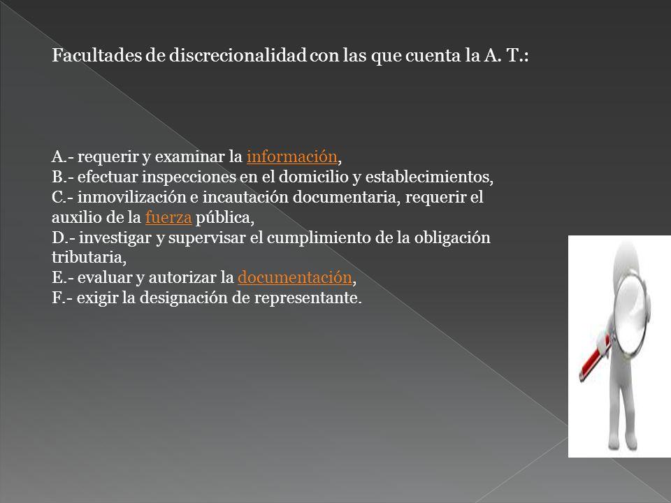 A.- requerir y examinar la información,información B.- efectuar inspecciones en el domicilio y establecimientos, C.- inmovilización e incautación docu