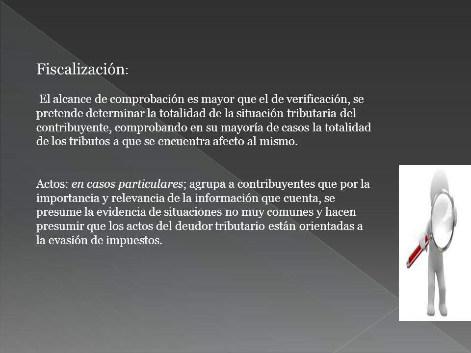Fiscalización : El alcance de comprobación es mayor que el de verificación, se pretende determinar la totalidad de la situación tributaria del contrib
