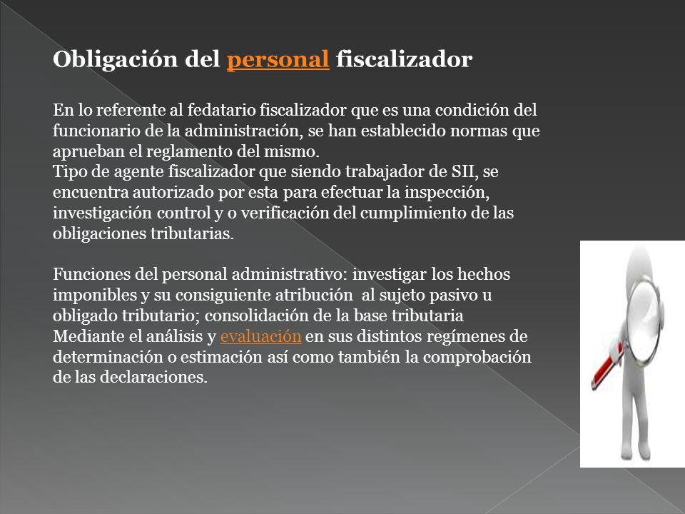 Obligación del personal fiscalizadorpersonal En lo referente al fedatario fiscalizador que es una condición del funcionario de la administración, se h