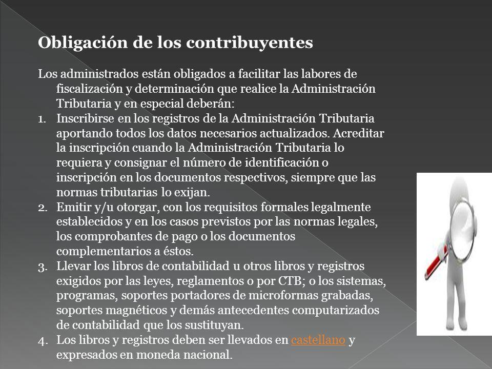 Obligación de los contribuyentes Los administrados están obligados a facilitar las labores de fiscalización y determinación que realice la Administrac