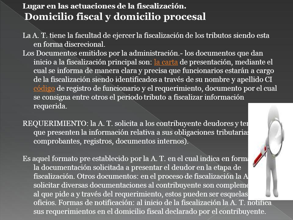 Lugar en las actuaciones de la fiscalización. Domicilio fiscal y domicilio procesal La A. T. tiene la facultad de ejercer la fiscalización de los trib