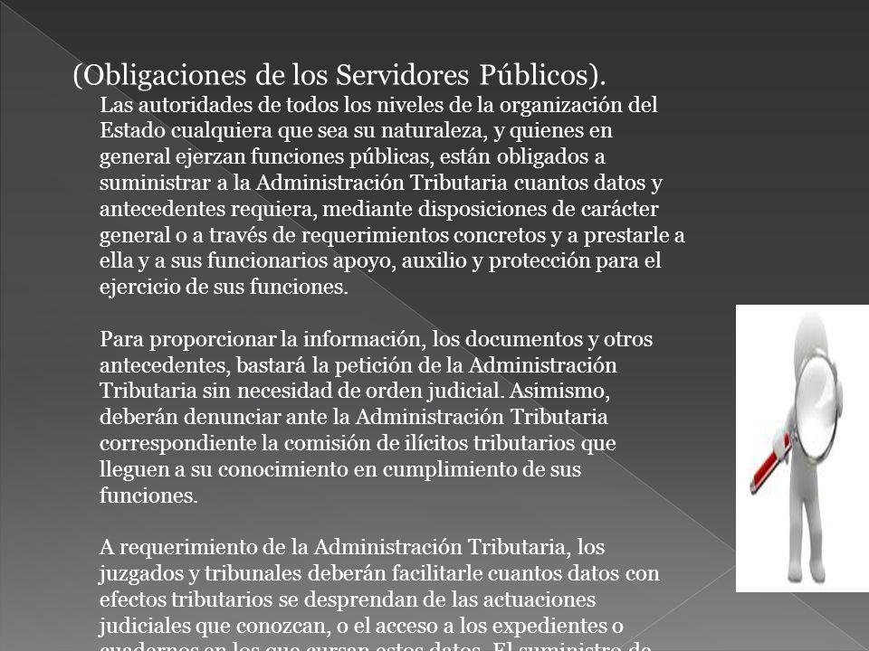 (Obligaciones de los Servidores Públicos). Las autoridades de todos los niveles de la organización del Estado cualquiera que sea su naturaleza, y quie