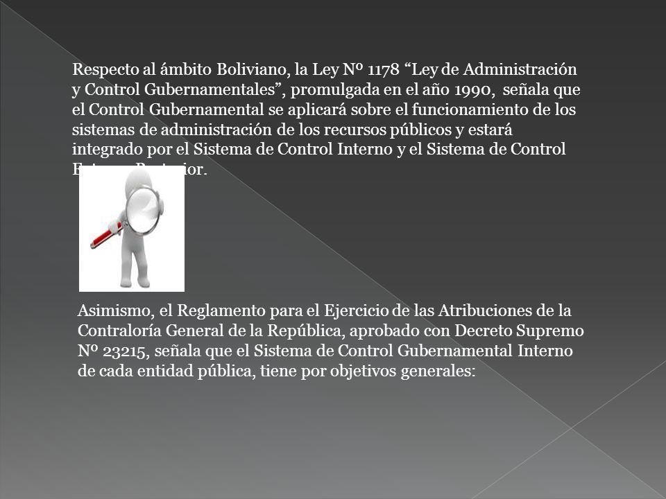 Respecto al ámbito Boliviano, la Ley Nº 1178 Ley de Administración y Control Gubernamentales, promulgada en el año 1990, señala que el Control Guberna