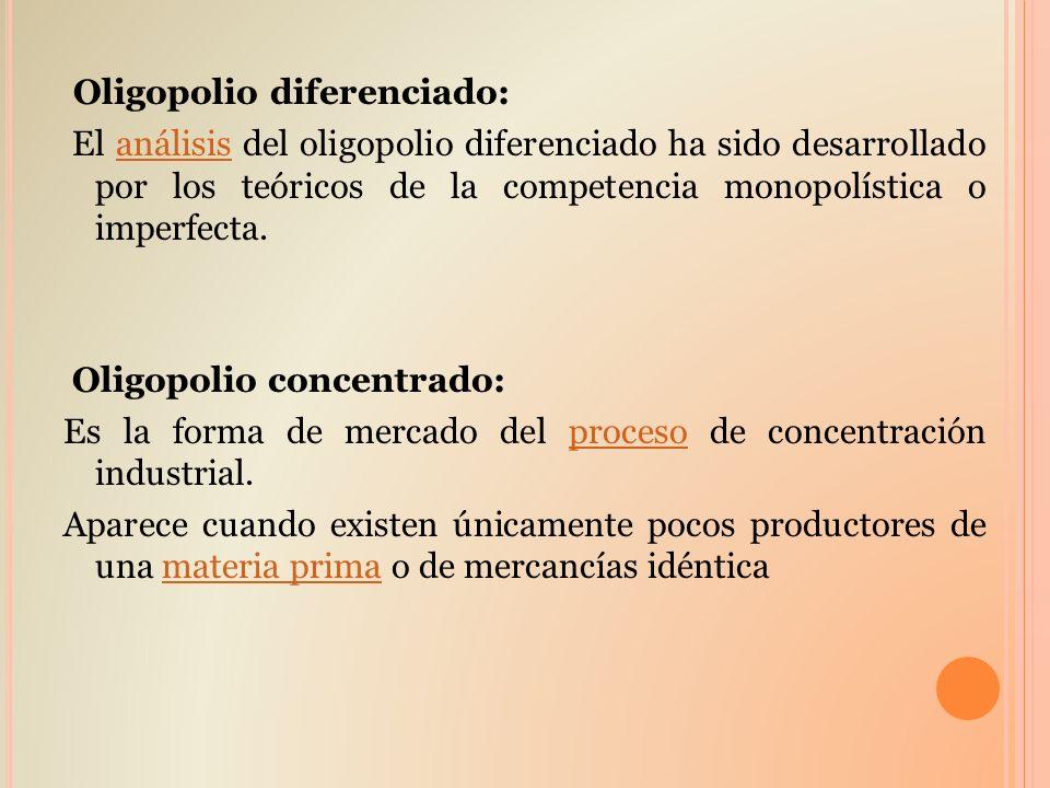 Oligopolio diferenciado: El análisis del oligopolio diferenciado ha sido desarrollado por los teóricos de la competencia monopolística o imperfecta.an