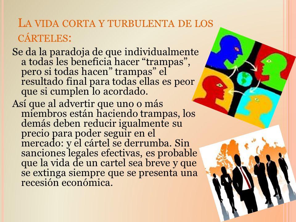 L A VIDA CORTA Y TURBULENTA DE LOS CÁRTELES : Se da la paradoja de que individualmente a todas les beneficia hacer trampas, pero si todas hacen trampa