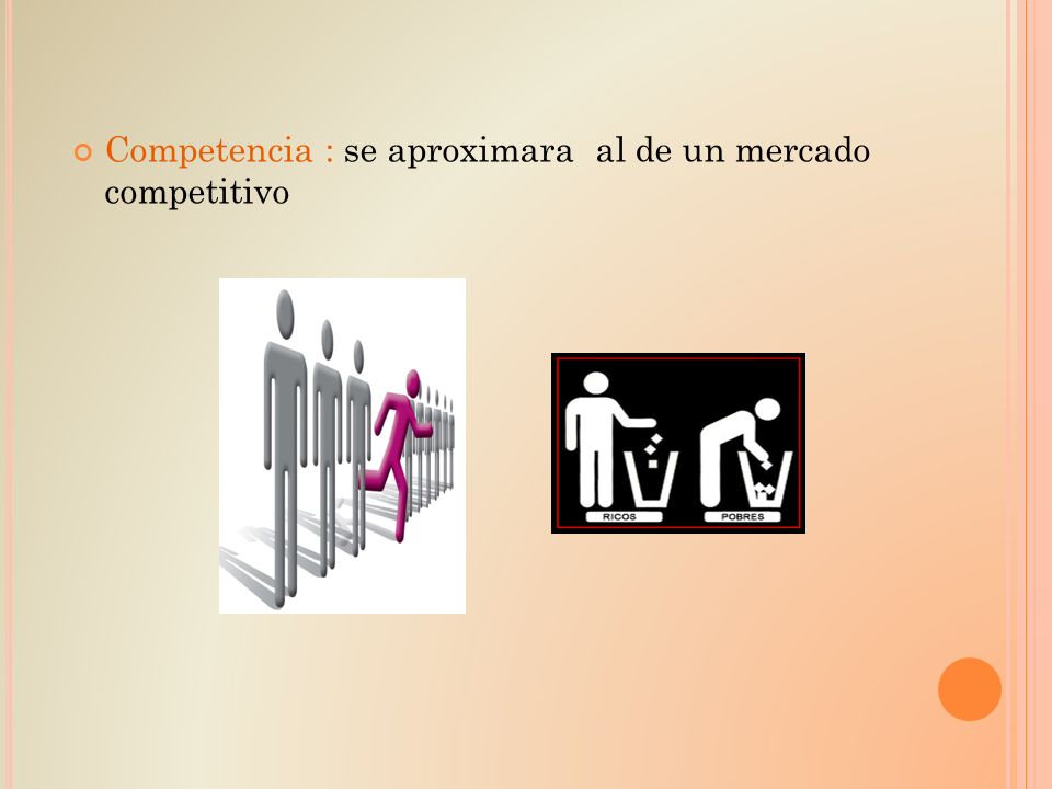 Competencia : se aproximara al de un mercado competitivo