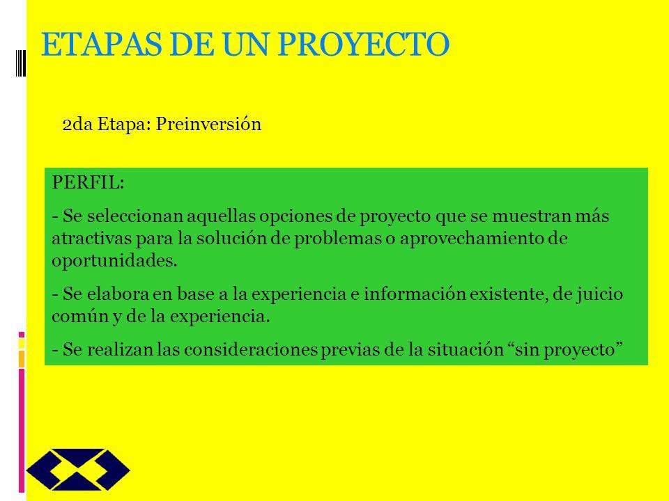 ETAPAS DE UN PROYECTO 2da Etapa: Preinversión PERFIL: - Se seleccionan aquellas opciones de proyecto que se muestran más atractivas para la solución d