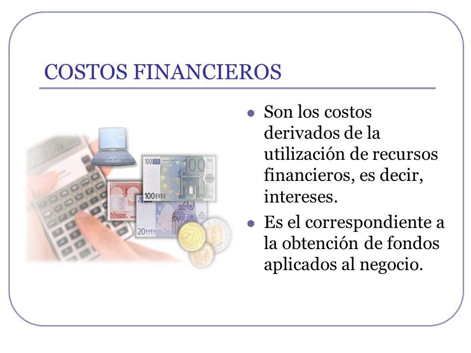 COSTOS FINANCIEROS Son los costos derivados de la utilización de recursos financieros, es decir, intereses. Es el correspondiente a la obtención de fo