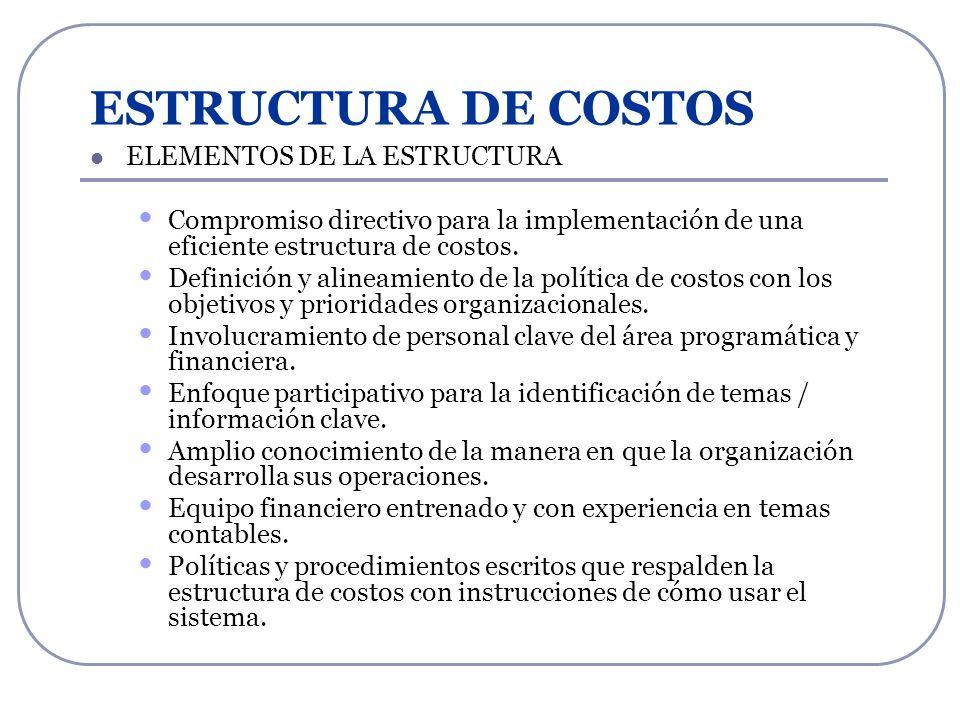 ESTRUCTURA DE COSTOS ELEMENTOS DE LA ESTRUCTURA Compromiso directivo para la implementación de una eficiente estructura de costos. Definición y alinea