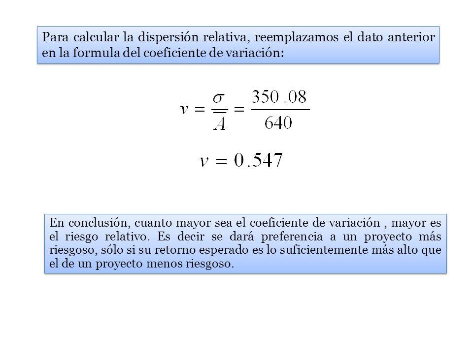Para calcular la dispersión relativa, reemplazamos el dato anterior en la formula del coeficiente de variación: En conclusión, cuanto mayor sea el coe