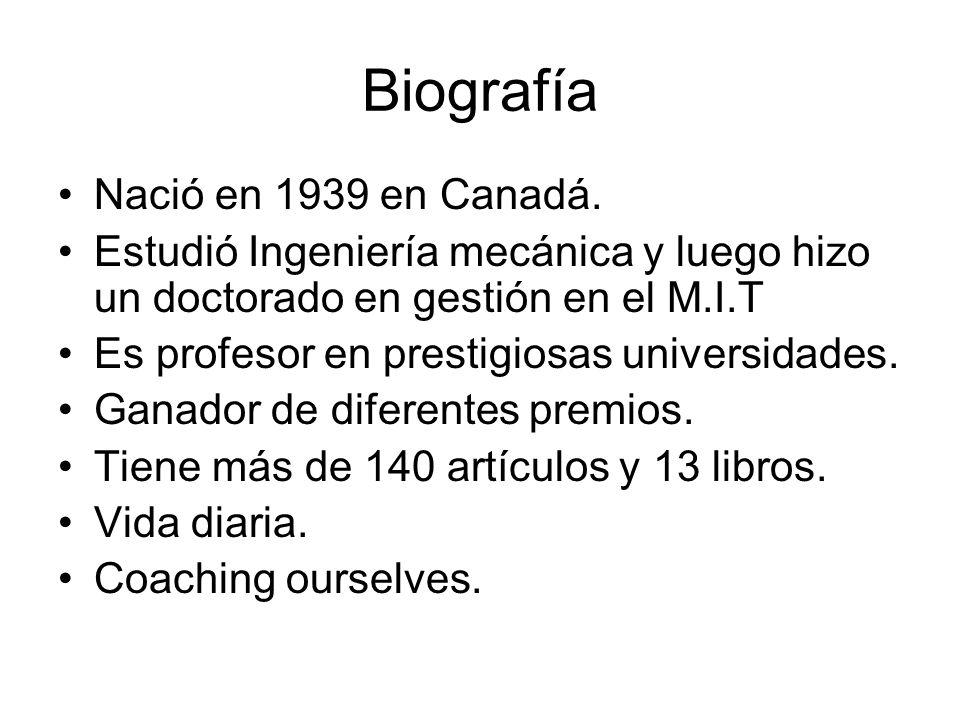 Biografía Nació en 1939 en Canadá. Estudió Ingeniería mecánica y luego hizo un doctorado en gestión en el M.I.T Es profesor en prestigiosas universida