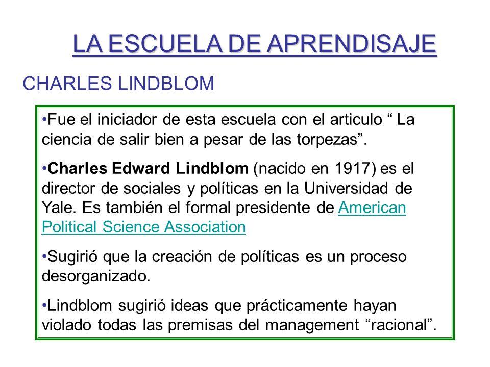 CHARLES LINDBLOM Fue el iniciador de esta escuela con el articulo La ciencia de salir bien a pesar de las torpezas. Charles Edward Lindblom (nacido en