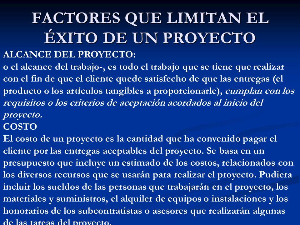 FACTORES QUE LIMITAN EL ÉXITO DE UN PROYECTO ALCANCE DEL PROYECTO: o el alcance del trabajo-, es todo el trabajo que se tiene que realizar con el fin