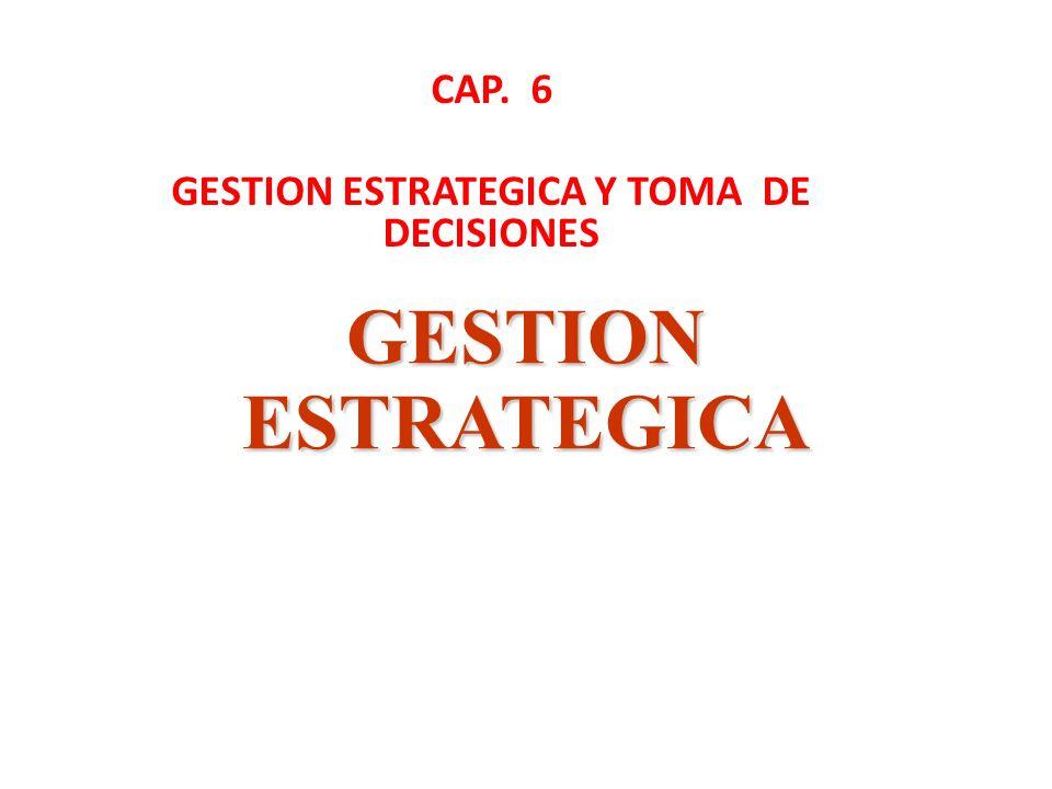 GESTION ESTRATEGICA CAP. 6 GESTION ESTRATEGICA Y TOMA DE DECISIONES