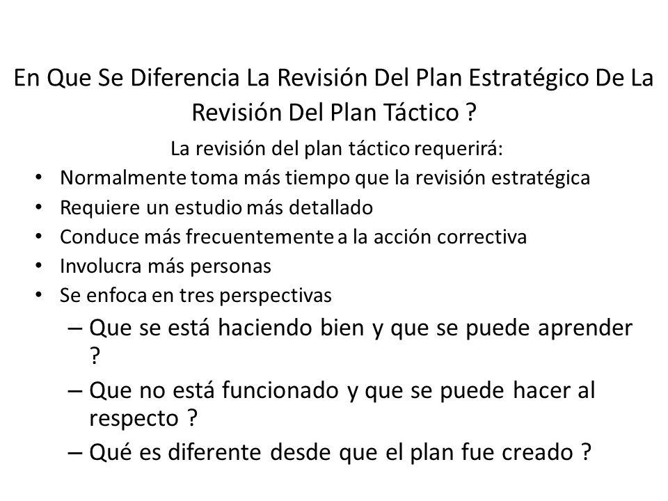 En Que Se Diferencia La Revisión Del Plan Estratégico De La Revisión Del Plan Táctico ? La revisión del plan táctico requerirá: Normalmente toma más t