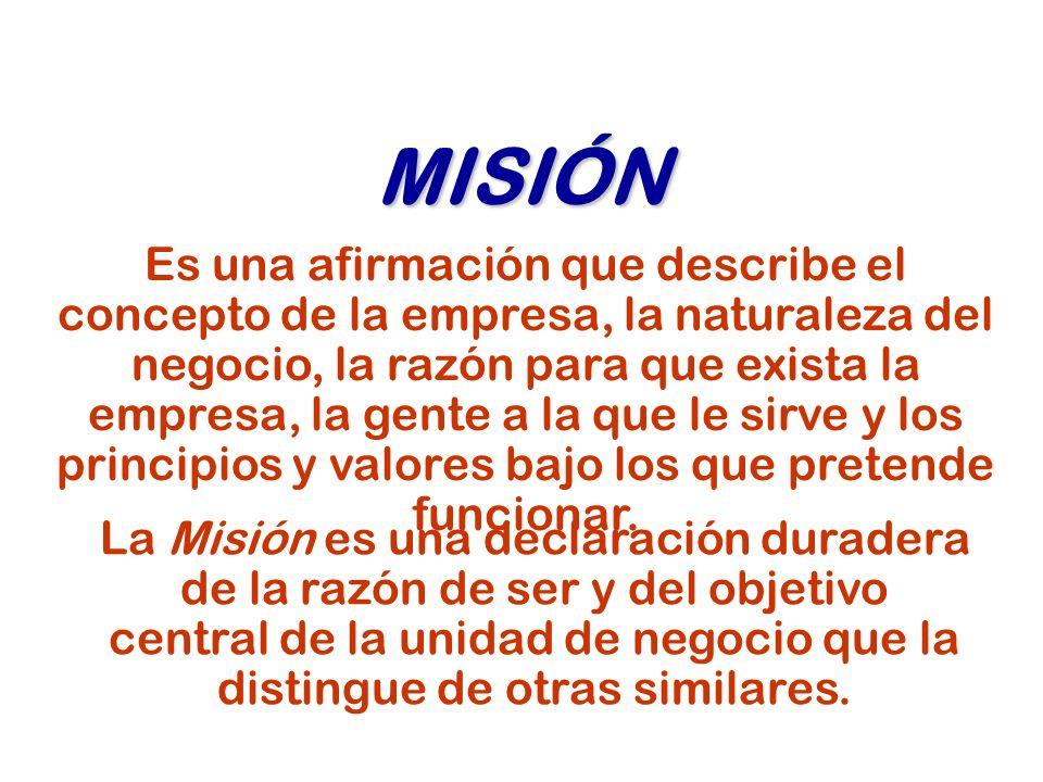 La Misión es una declaración duradera de la razón de ser y del objetivo central de la unidad de negocio que la distingue de otras similares.