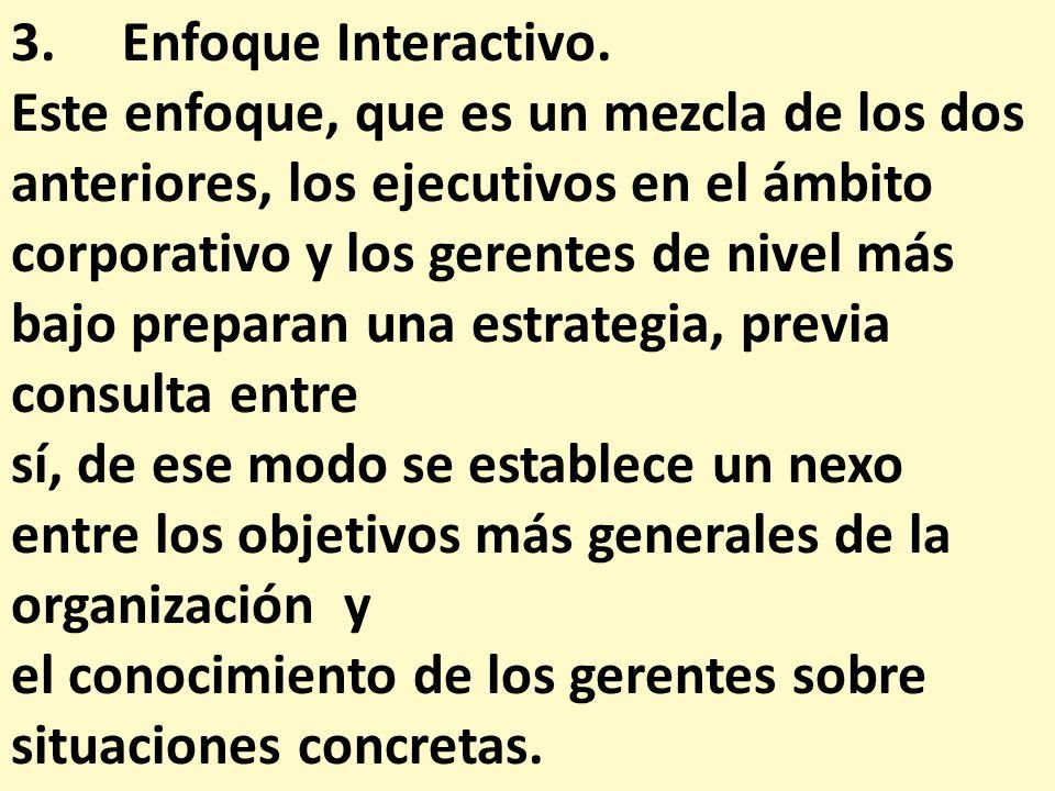 3. Enfoque Interactivo. Este enfoque, que es un mezcla de los dos anteriores, los ejecutivos en el ámbito corporativo y los gerentes de nivel más bajo