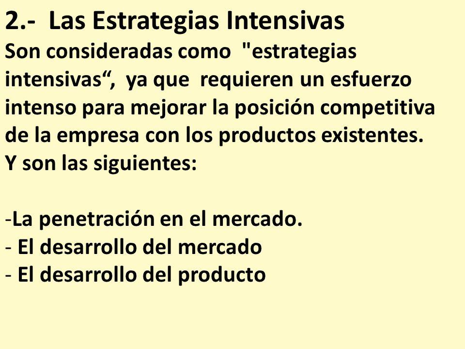 2.- Las Estrategias Intensivas Son consideradas como