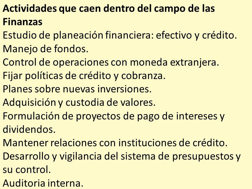 Actividades que caen dentro del campo de las Finanzas Estudio de planeación financiera: efectivo y crédito. Manejo de fondos. Control de operaciones c