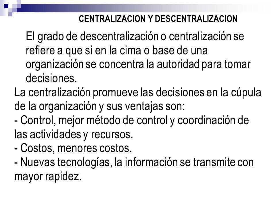 CENTRALIZACION Y DESCENTRALIZACION El grado de descentralización o centralización se refiere a que si en la cima o base de una organización se concent