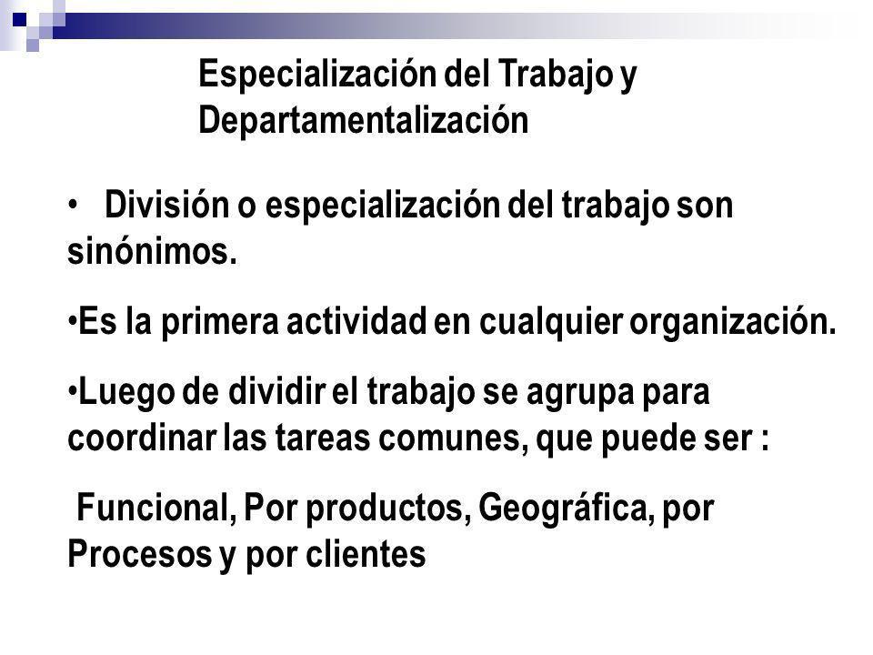 Especialización del Trabajo y Departamentalización División o especialización del trabajo son sinónimos. Es la primera actividad en cualquier organiza