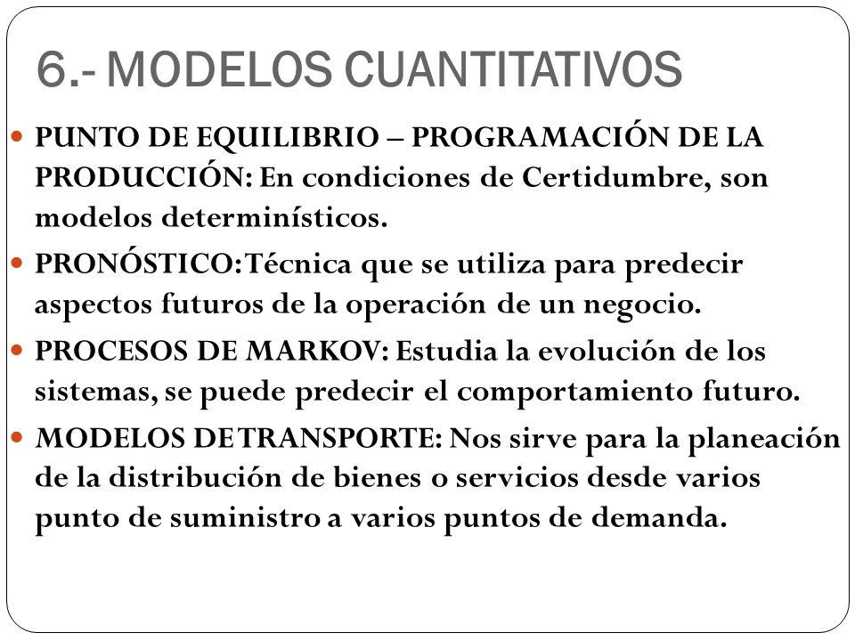 6.- MODELOS CUANTITATIVOS PUNTO DE EQUILIBRIO – PROGRAMACIÓN DE LA PRODUCCIÓN: En condiciones de Certidumbre, son modelos determinísticos. PRONÓSTICO: