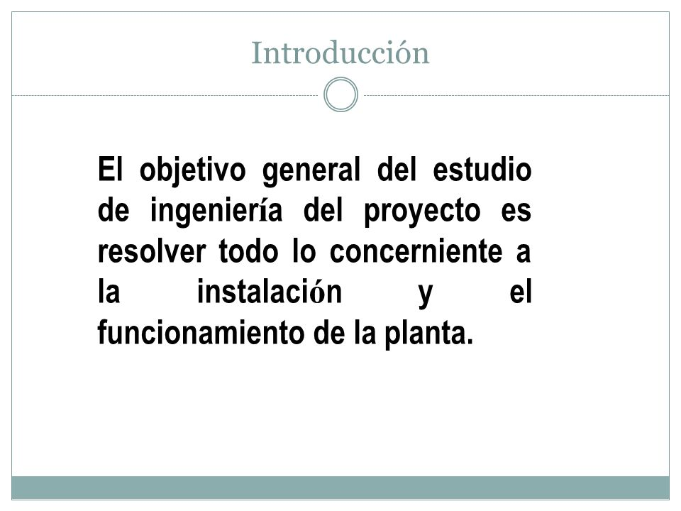 Introducción El objetivo general del estudio de ingenier í a del proyecto es resolver todo lo concerniente a la instalaci ó n y el funcionamiento de l