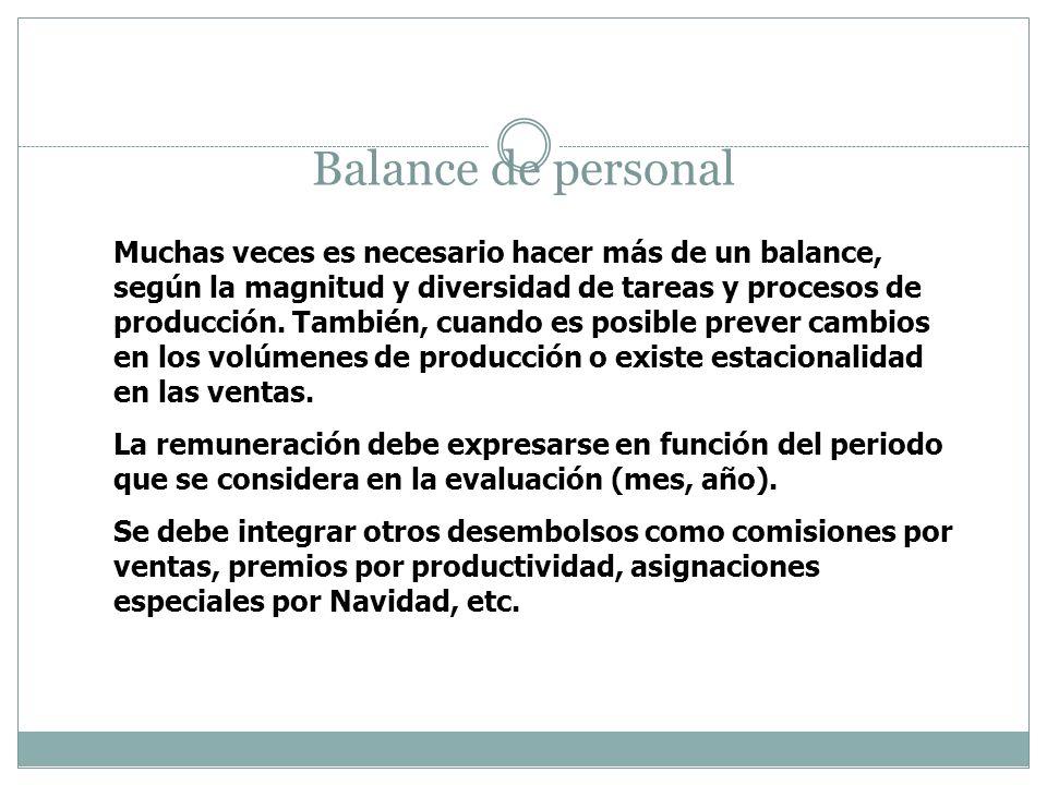 Balance de personal Muchas veces es necesario hacer más de un balance, según la magnitud y diversidad de tareas y procesos de producción. También, cua
