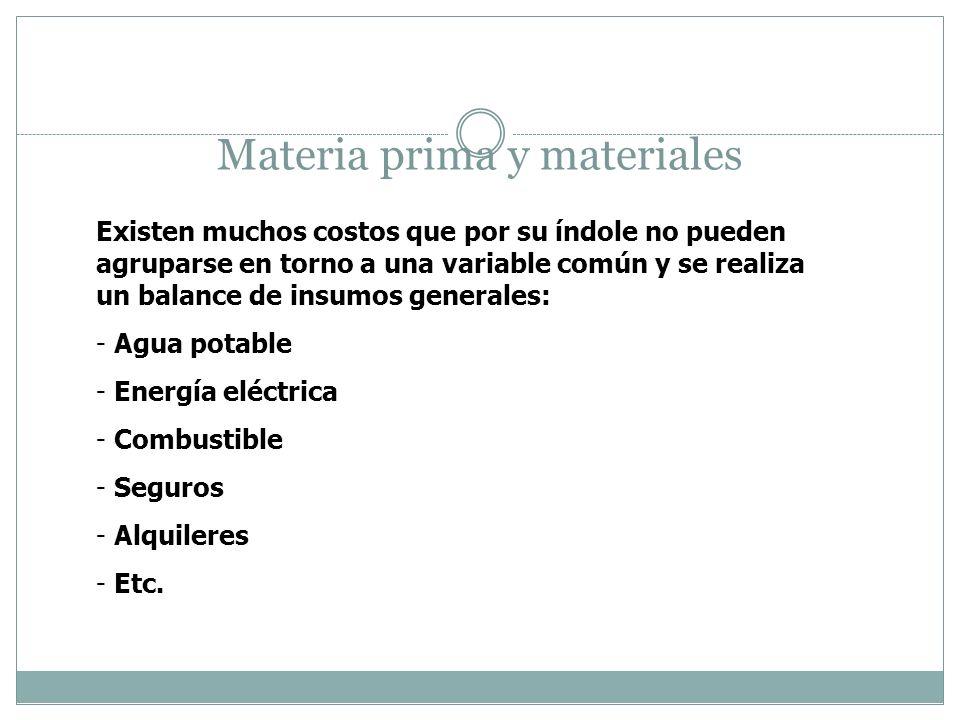 Materia prima y materiales Existen muchos costos que por su índole no pueden agruparse en torno a una variable común y se realiza un balance de insumo