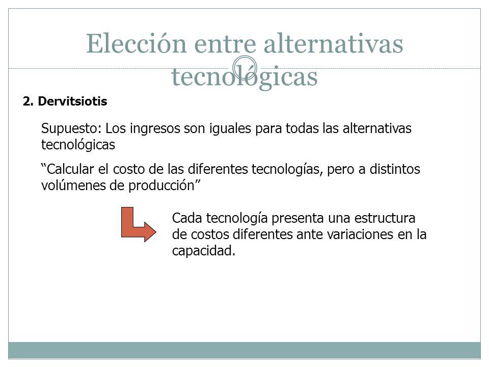Elección entre alternativas tecnológicas Supuesto: Los ingresos son iguales para todas las alternativas tecnológicas Calcular el costo de las diferent