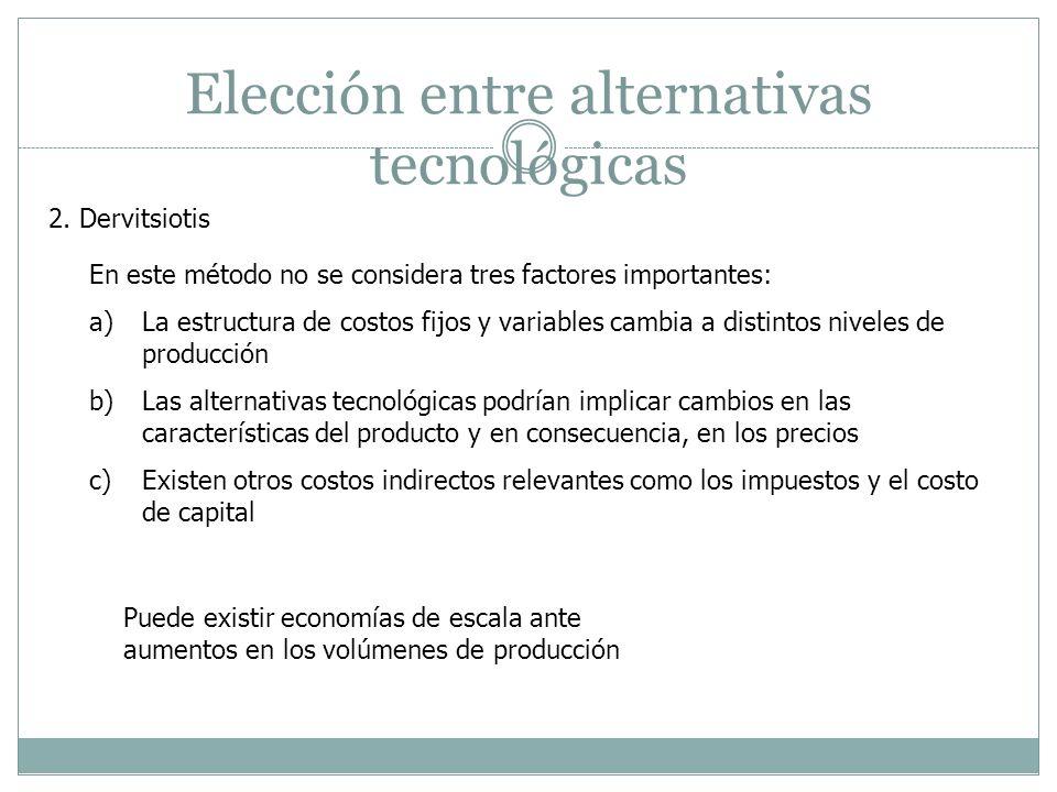 Elección entre alternativas tecnológicas En este método no se considera tres factores importantes: a)La estructura de costos fijos y variables cambia