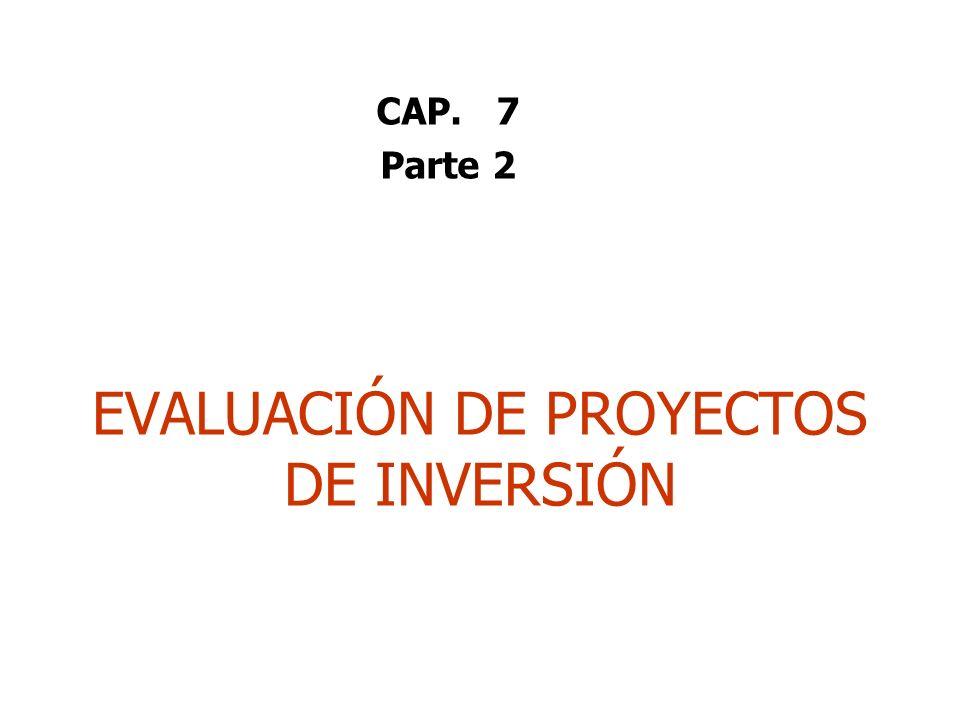 CAP. 7 Parte 2 EVALUACIÓN DE PROYECTOS DE INVERSIÓN