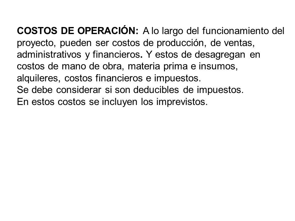 COSTOS DE OPERACIÓN: A lo largo del funcionamiento del proyecto, pueden ser costos de producción, de ventas, administrativos y financieros. Y estos de