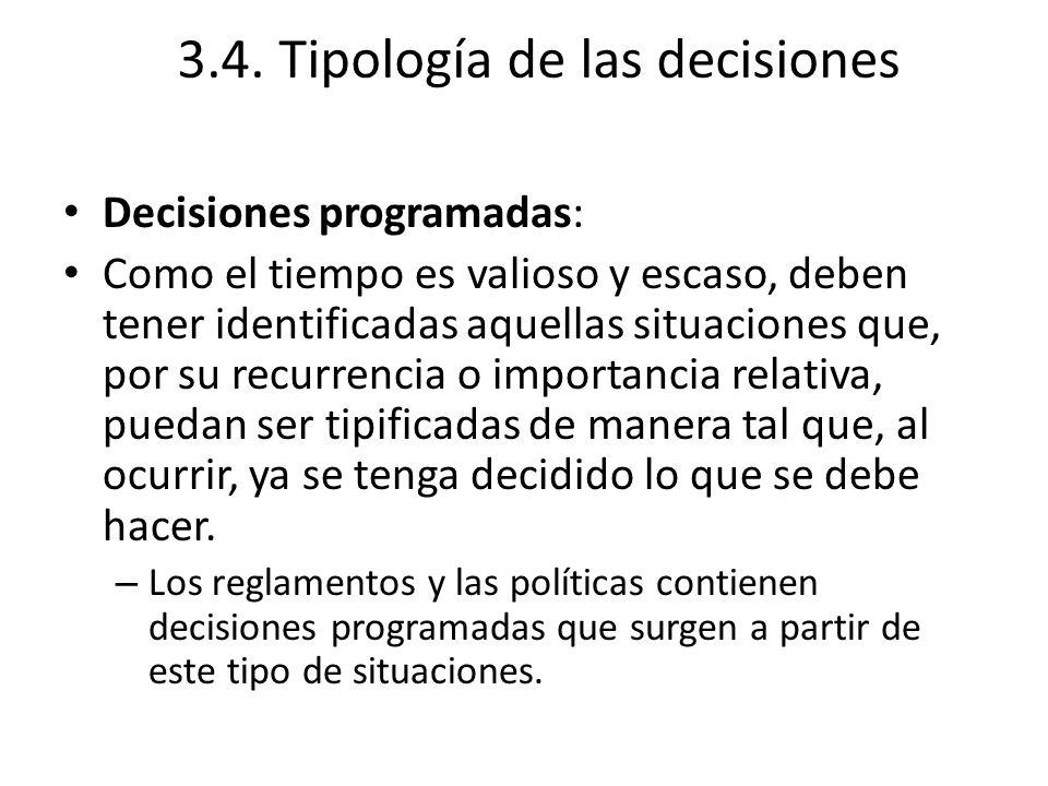 3.4. Tipología de las decisiones Decisiones programadas: Como el tiempo es valioso y escaso, deben tener identificadas aquellas situaciones que, por s