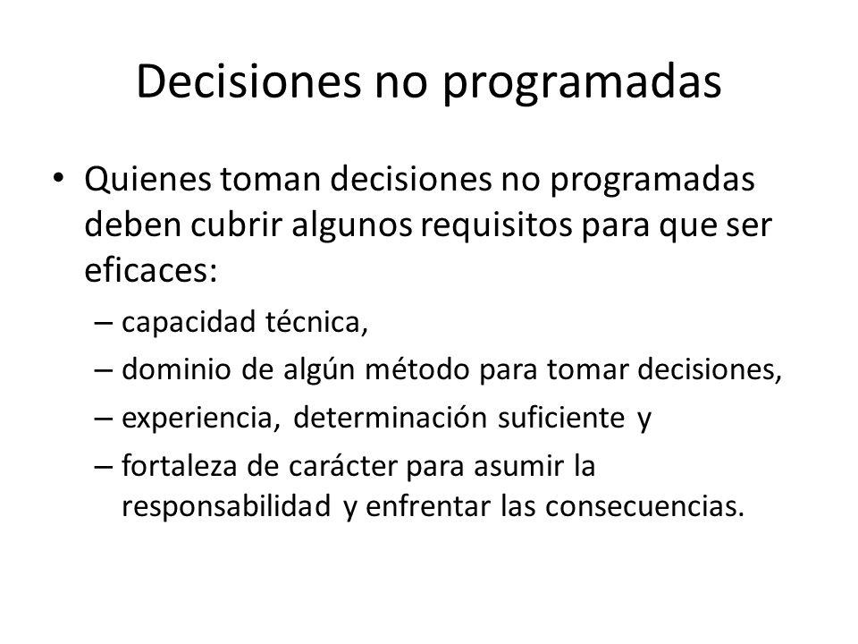 Decisiones no programadas Quienes toman decisiones no programadas deben cubrir algunos requisitos para que ser eficaces: – capacidad técnica, – domini