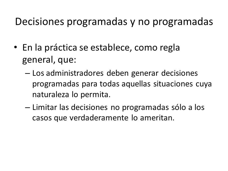 Decisiones programadas y no programadas En la práctica se establece, como regla general, que: – Los administradores deben generar decisiones programad
