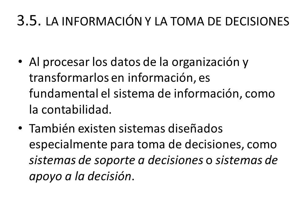 3.5. LA INFORMACIÓN Y LA TOMA DE DECISIONES Al procesar los datos de la organización y transformarlos en información, es fundamental el sistema de inf