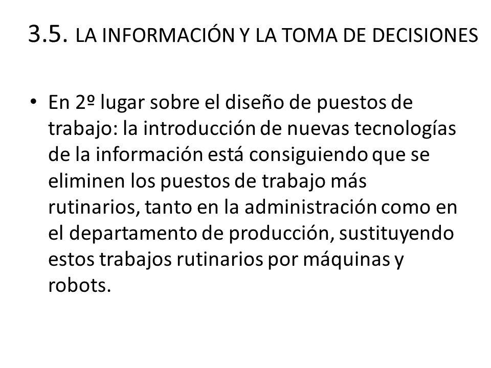 3.5. LA INFORMACIÓN Y LA TOMA DE DECISIONES En 2º lugar sobre el diseño de puestos de trabajo: la introducción de nuevas tecnologías de la información