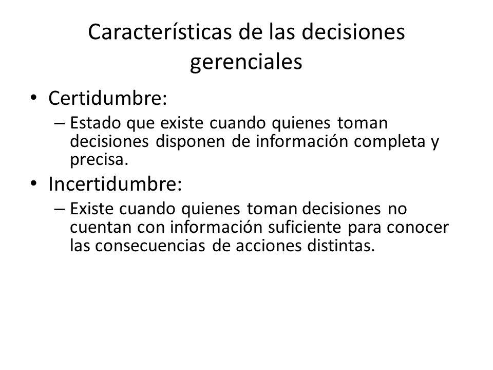 Características de las decisiones gerenciales Certidumbre: – Estado que existe cuando quienes toman decisiones disponen de información completa y prec