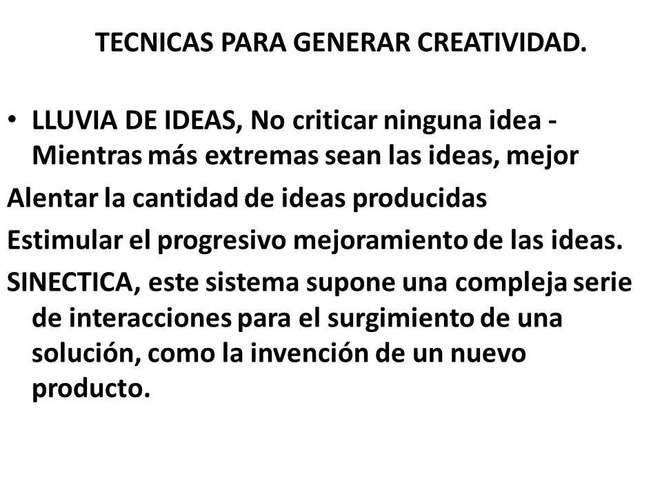 TECNICAS PARA GENERAR CREATIVIDAD. LLUVIA DE IDEAS, No criticar ninguna idea - Mientras más extremas sean las ideas, mejor Alentar la cantidad de idea