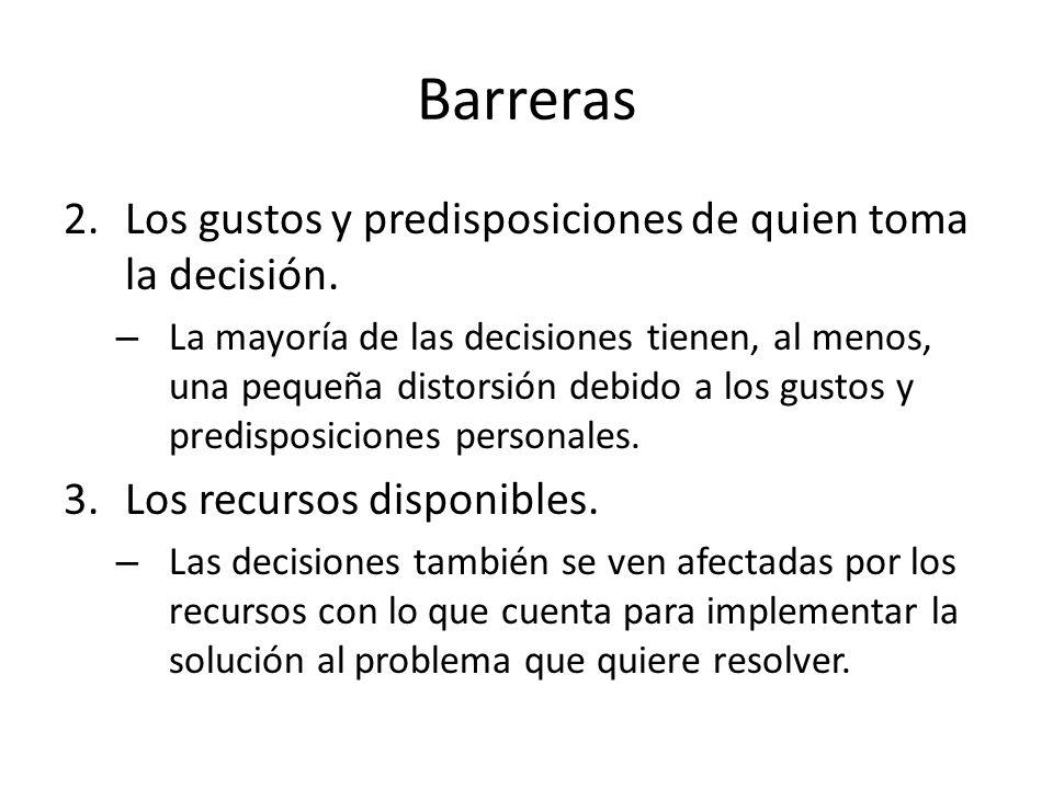 Barreras 2.Los gustos y predisposiciones de quien toma la decisión. – La mayoría de las decisiones tienen, al menos, una pequeña distorsión debido a l