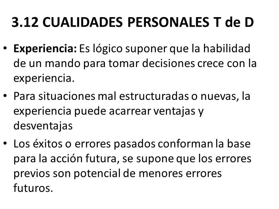 3.12 CUALIDADES PERSONALES T de D Experiencia: Es lógico suponer que la habilidad de un mando para tomar decisiones crece con la experiencia. Para sit
