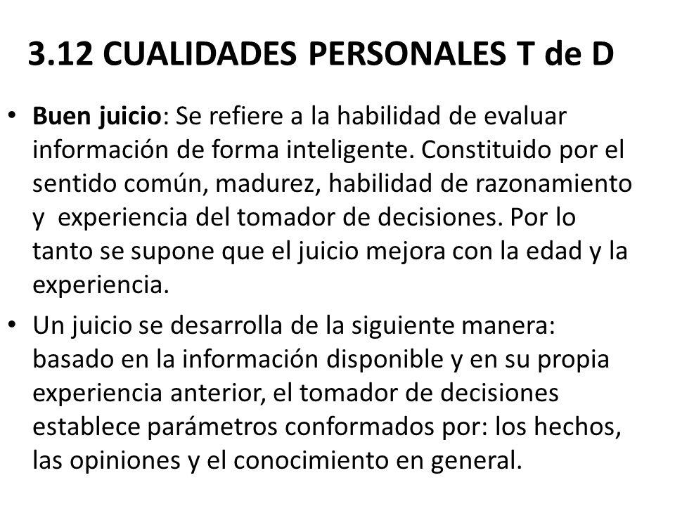 3.12 CUALIDADES PERSONALES T de D Buen juicio: Se refiere a la habilidad de evaluar información de forma inteligente. Constituido por el sentido común