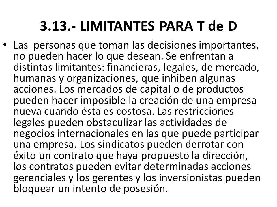 3.13.- LIMITANTES PARA T de D Las personas que toman las decisiones importantes, no pueden hacer lo que desean. Se enfrentan a distintas limitantes: f