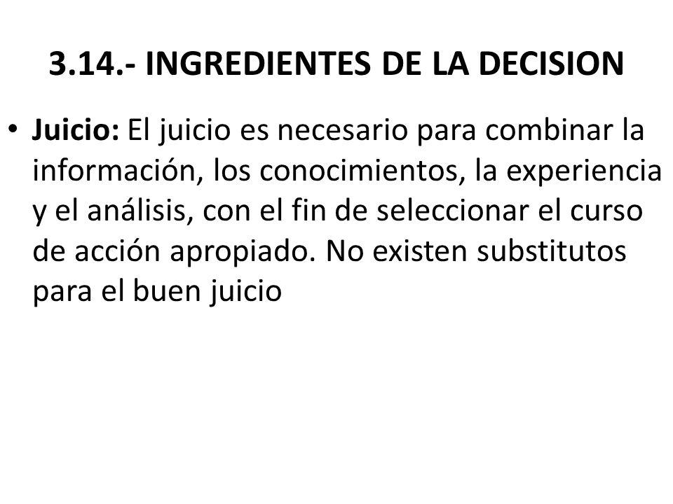 3.14.- INGREDIENTES DE LA DECISION Juicio: El juicio es necesario para combinar la información, los conocimientos, la experiencia y el análisis, con e