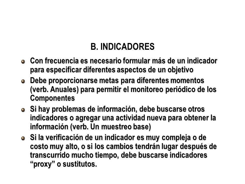 B. INDICADORES Con frecuencia es necesario formular más de un indicador para especificar diferentes aspectos de un objetivo Debe proporcionarse metas